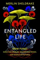 Book cover for Entangled Life, by Merlin Sheldrake
