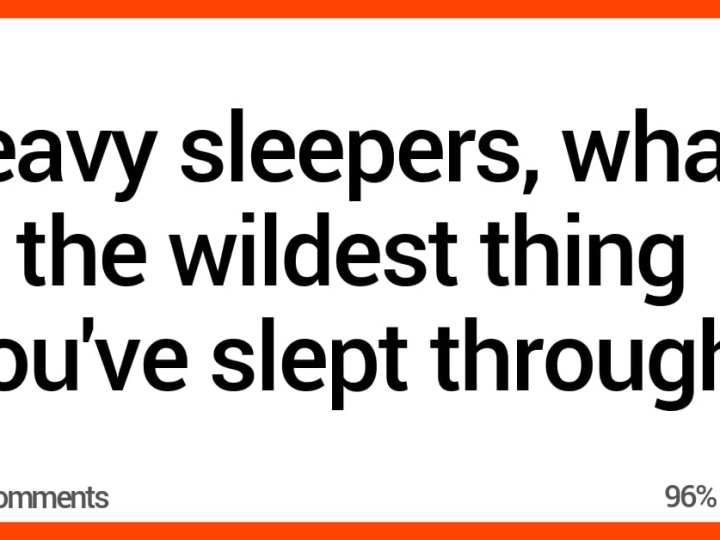 15 Heavy Sleepers Describe the Wild Events They Snoozed Right Through