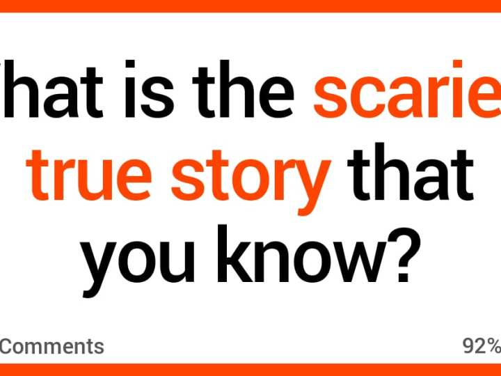 What's the Scariest True Story You Know? Here's What People Said.