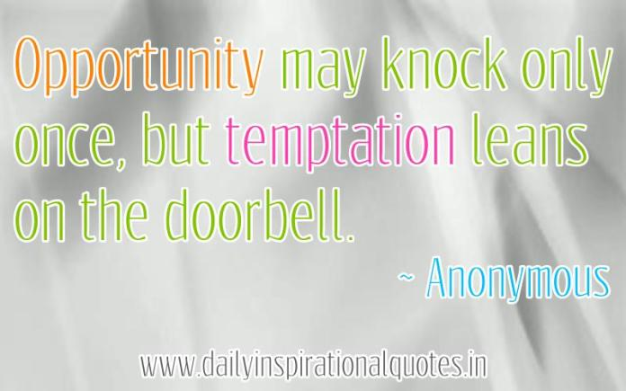 Opportunity may knock only once.. ( Inspirational Quotes )