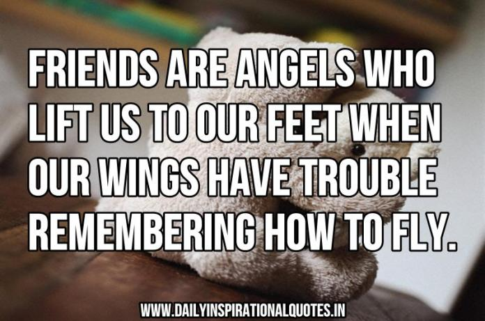Friends are angels who lift us to our feet when our wings… ( Friendship Quotes )