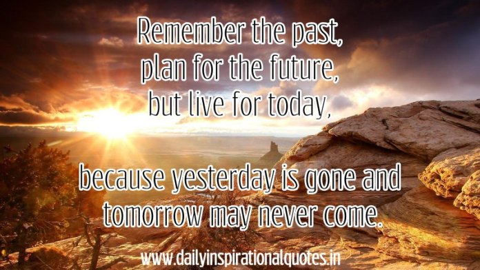 Remember the past, plan for the future, but live… ( Motivational Quotes )