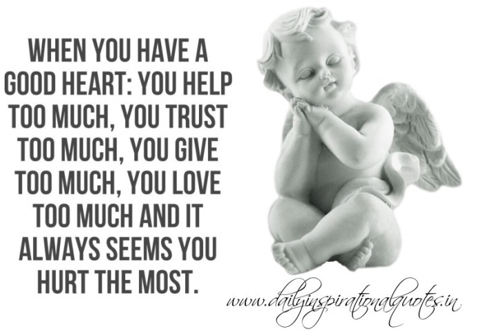 When you have a good heart.