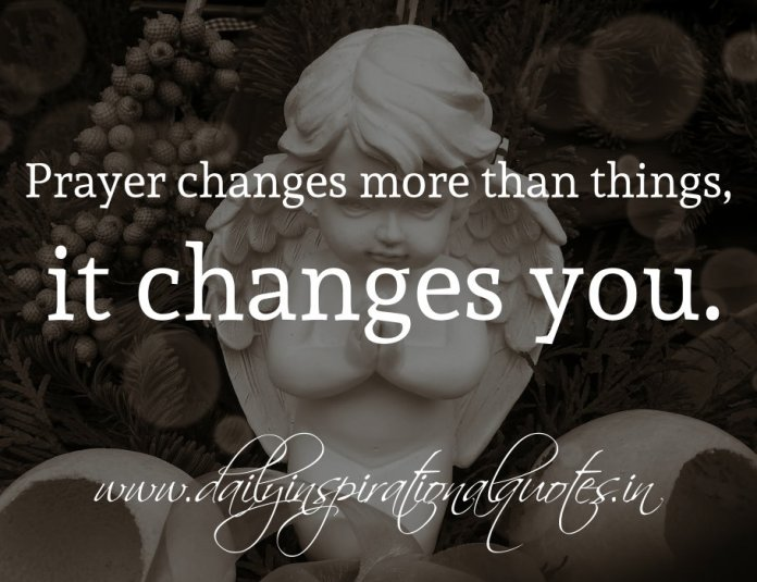 Prayer changes more than things, it changes you.