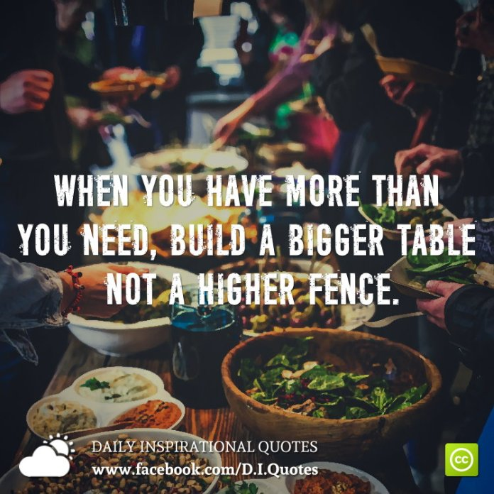 When you have more than you need, build a bigger table not a higher fence.