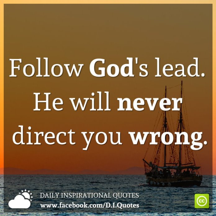 Follow God's lead. He will never direct you wrong.