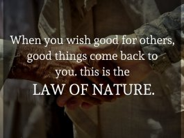 When you wish good for others, good things come back to you. this is the LAW OF NATURE.