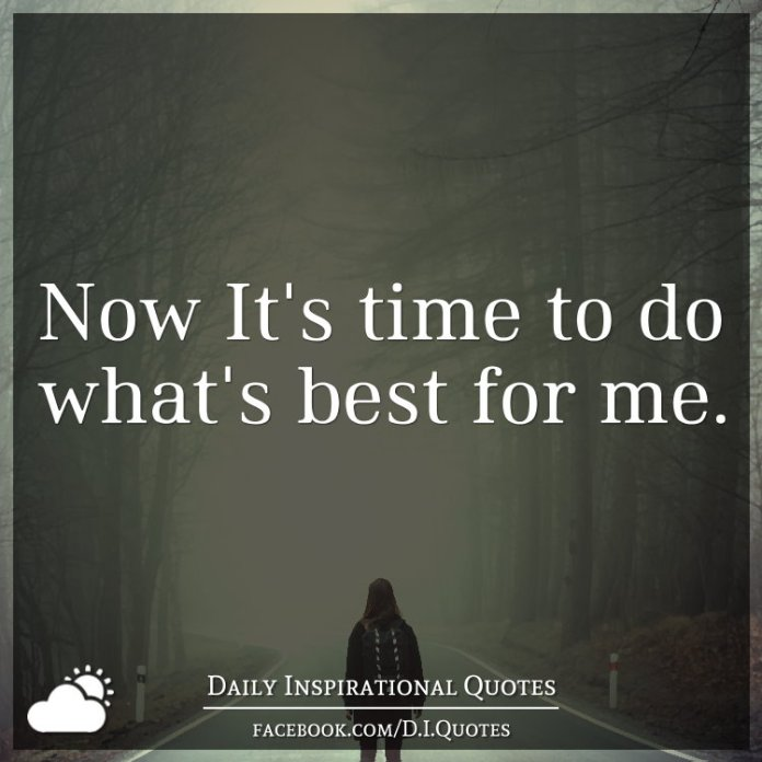 Now It's time to do what's best for me.