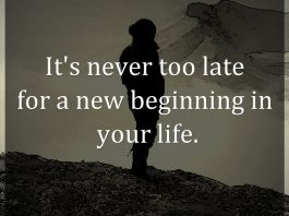 It's never too late for a new beginning in your life.