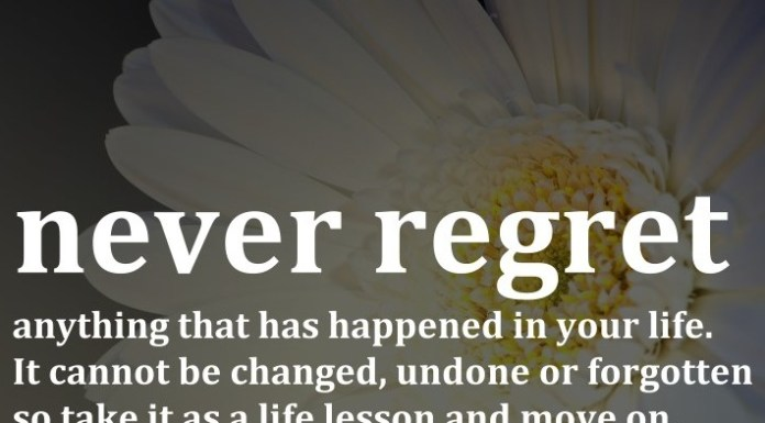 Never regret anything that has happened in your life. It cannot be changed, undone or forgotten so take it as a life lesson and move on.