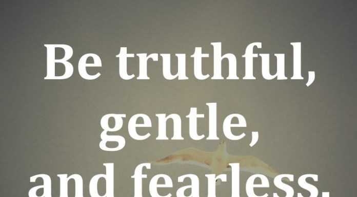 Be truthful, gentle, and fearless. - Mahatma Gandhi