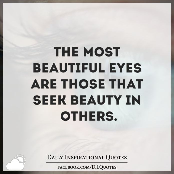 The most beautiful eyes are those that seek beauty in others.