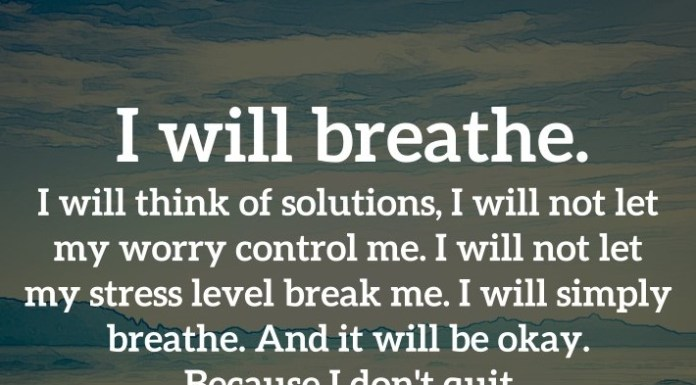I will breathe. I will think of solutions, I will not let my worry control me. I will not let my stress level break me. I will simply breathe. And it will be okay. Because I don't quit. - Shayne McClendon