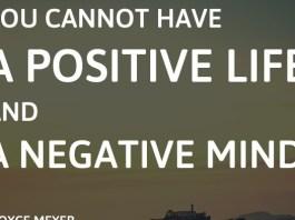 You cannot have a positive life and a negative mind. - Joyce Meyer