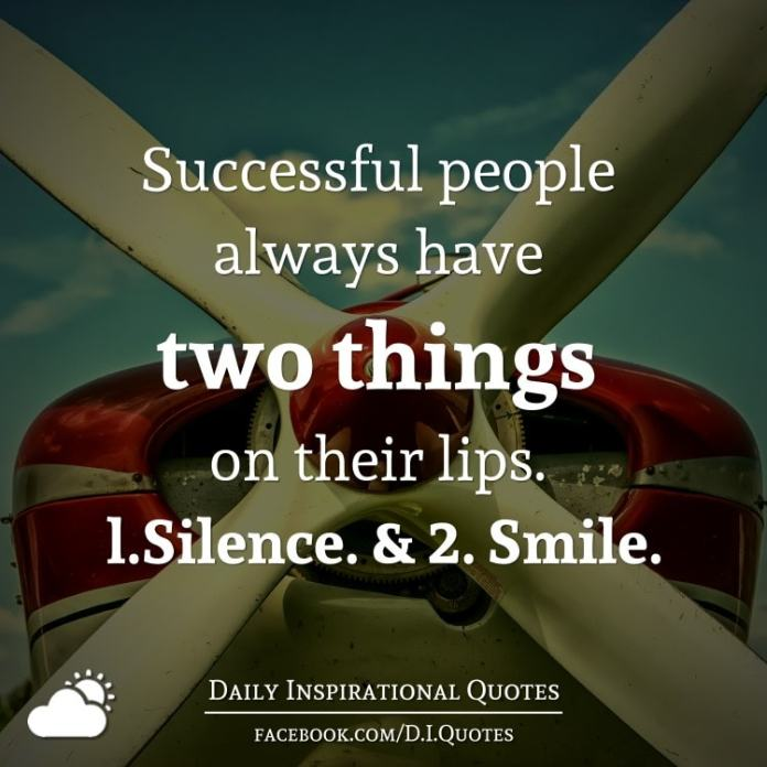 Successful People Always Have Two Things On Their Lips L Silence 2 Smile