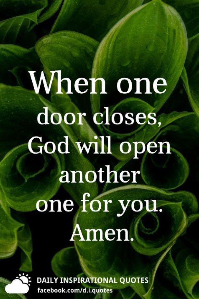 When one door closes, God will open another one for you.