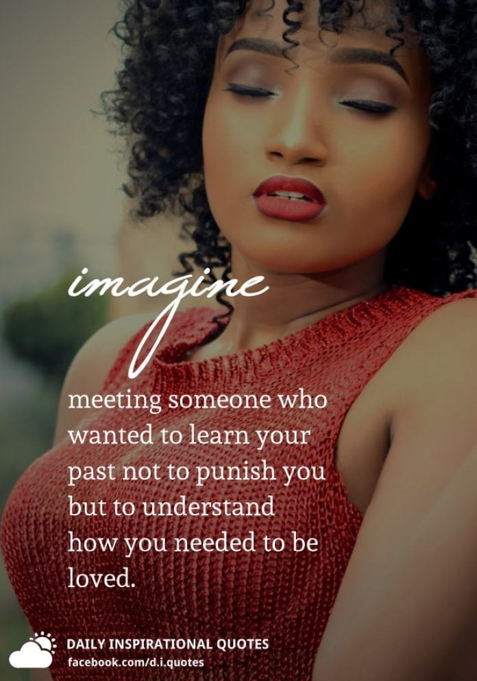 Imagine meeting someone who wanted to learn your past not to punish you but to understand how you needed to be loved.