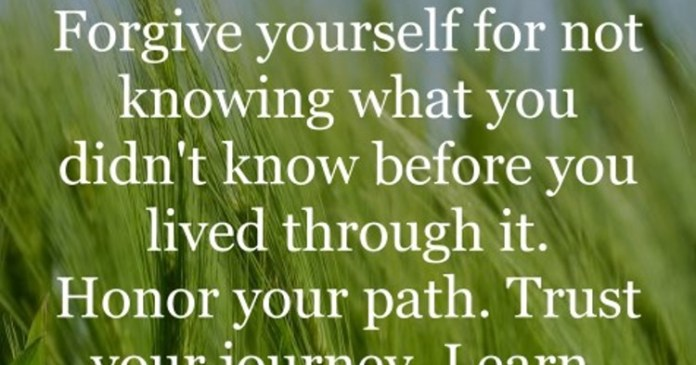 Forgive yourself for not knowing what you didn't know before you lived through it. Honor your path. Trust your journey. Learn, grow, evolve, become. – Creig Crippen