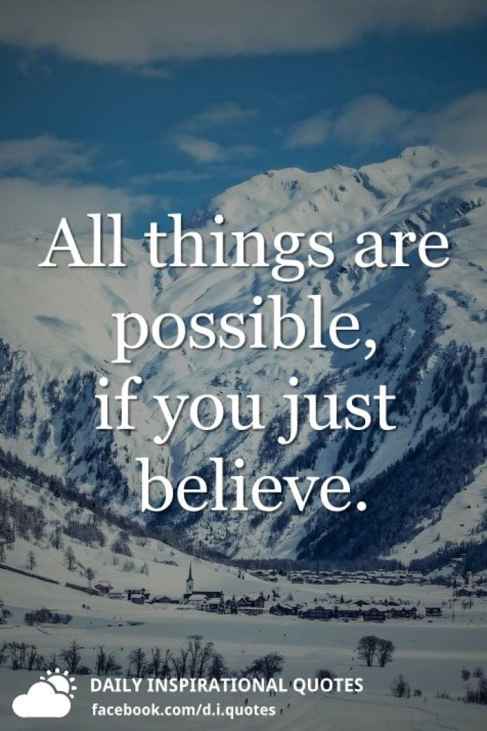 All things are possible, if you just believe.