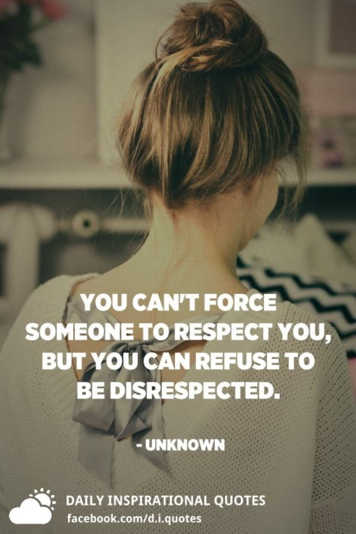 You can't force someone to respect you, but you can refuse to be disrespected. - Unknown