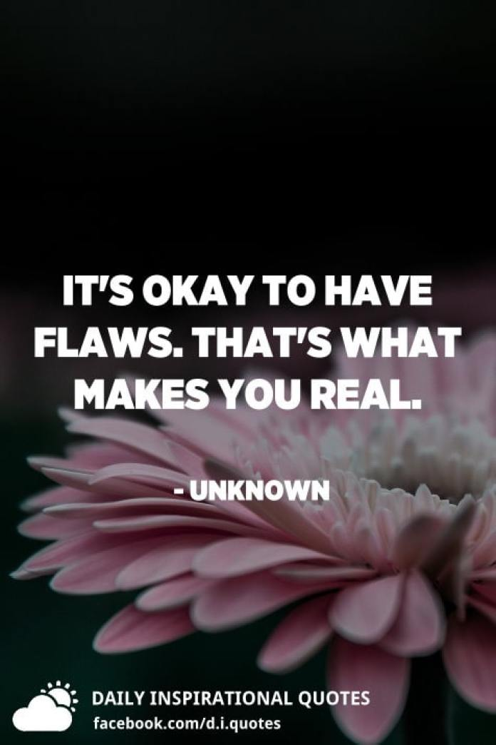It's okay to have flaws. That's what makes you real. - Unknown