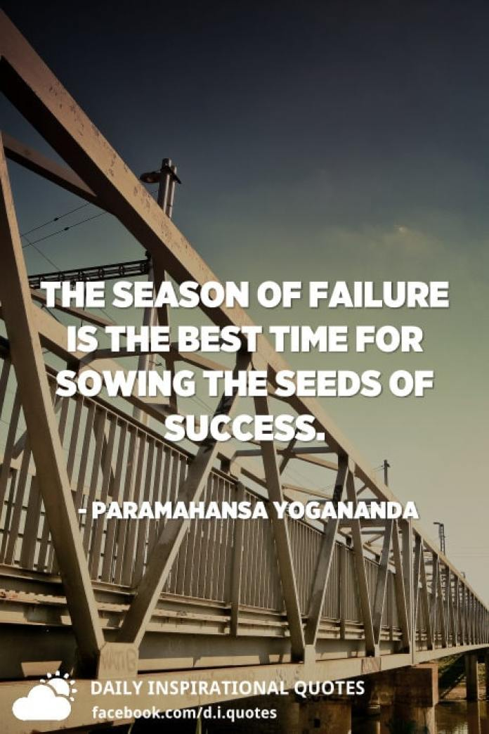 The season of failure is the best time for sowing the seeds of success. - Paramahansa Yogananda