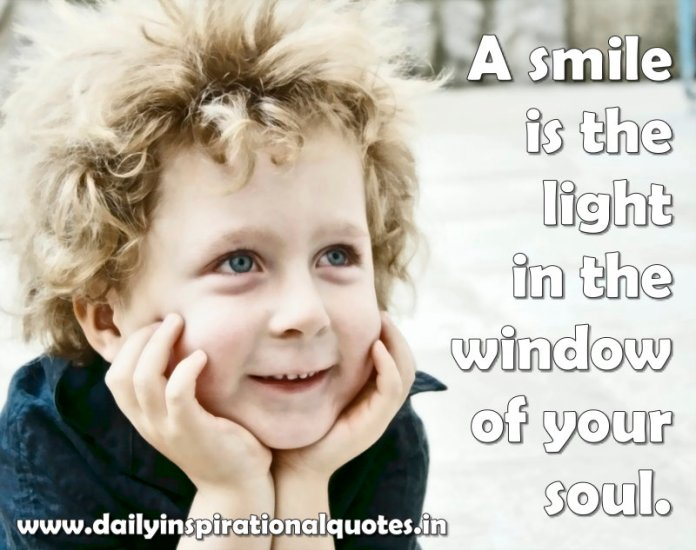 A smile is the light in the window of your soul. ~ Anonymous