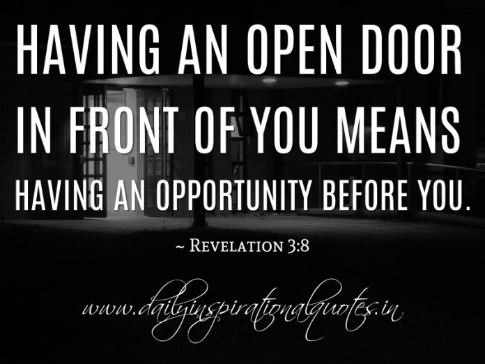 Having an open door in front of you means having an opportunity before you. ~ Revelation 3:8