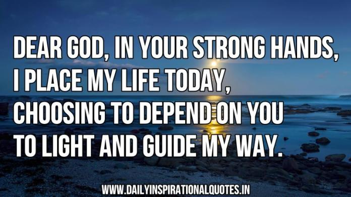 Strong Life Quote Fair Dear God In Your Strong Hands I Place My Life Today…  Prayer