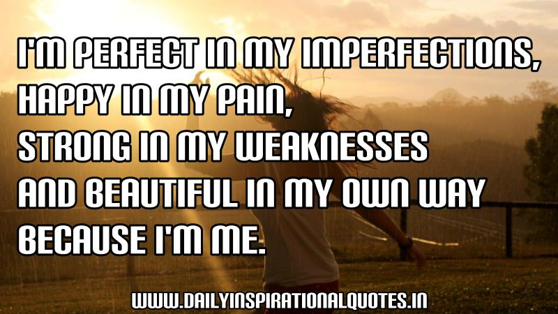 Image of: Motivation Im Perfect In My Imperfections Happy In My Pain Strong In My Daily Inspirational Quotes Im Perfect In My Imperfections Happy In My Pain Self Respect