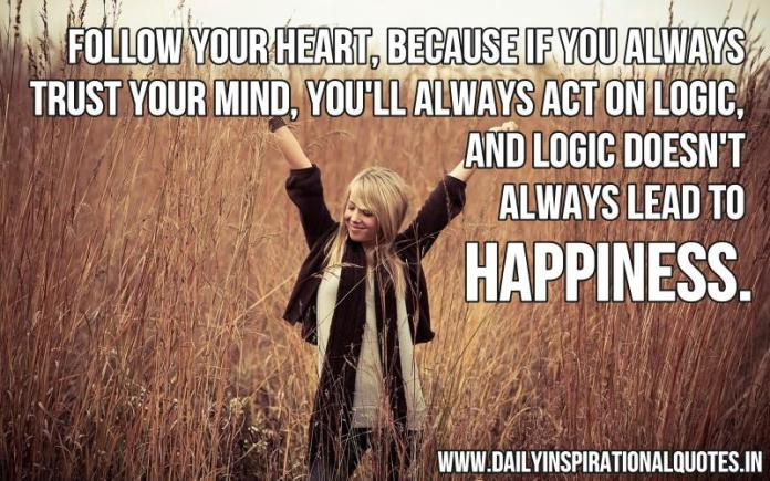 Follow Your Heart Because If You Always Trust Happiness Quotes