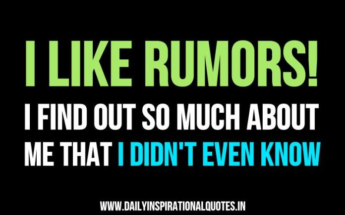 i like rumors! i find out so much about me that i didn't even know. ~ Anonymous
