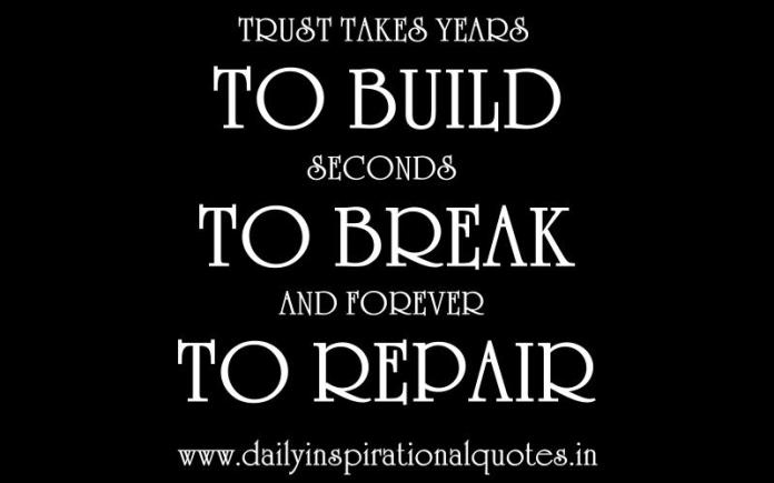 Trust takes years to build, seconds to break, and