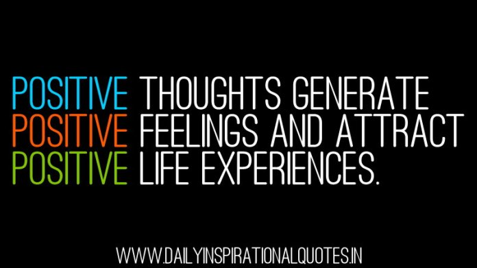 Positive thoughts generate positive feelings and attract positive life experiences. ~ Anonymous
