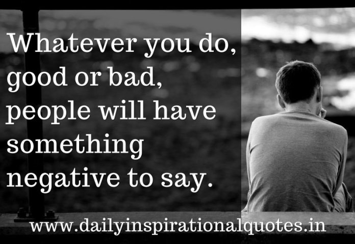 Whatever You Do Good Or Bad People Will Have Something Negative To