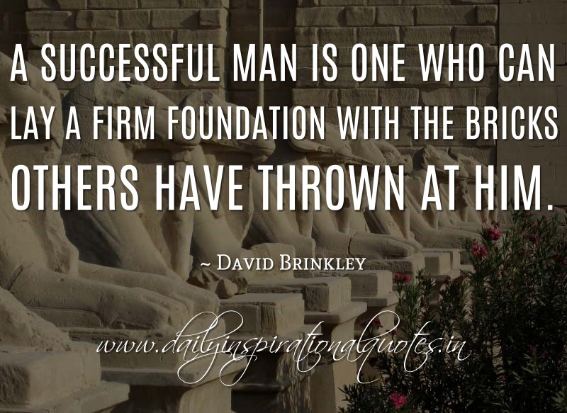 a successful man is one who can lay a firm foundation with