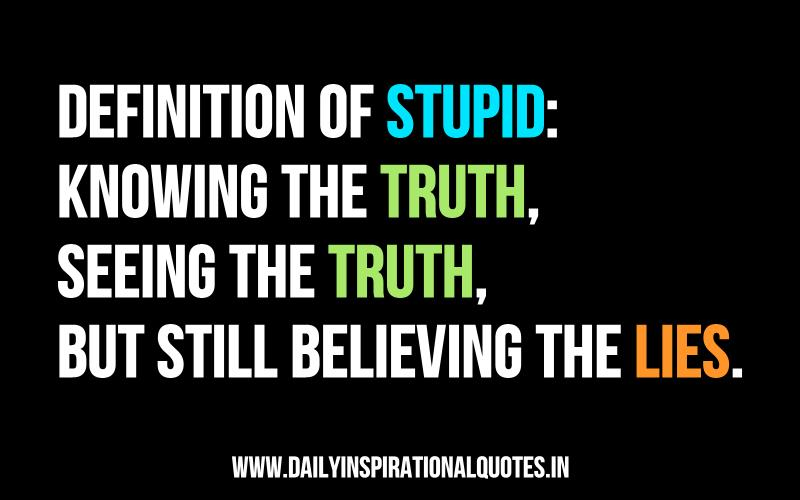 Definition of stupid: knowing the truth    ( Relationship