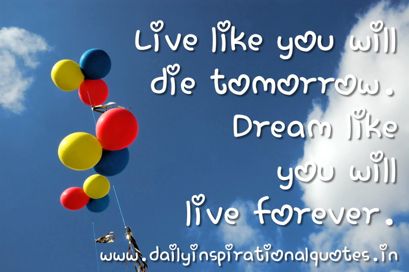 Live Like You Will Die Tomorrow. Dream Like You Willu2026 (... Daily Inspirational  Quotes ...