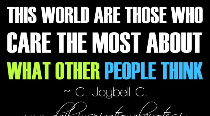 the unhappiest people in this world are those who care the most about what other people think c joybell c happiness quotes