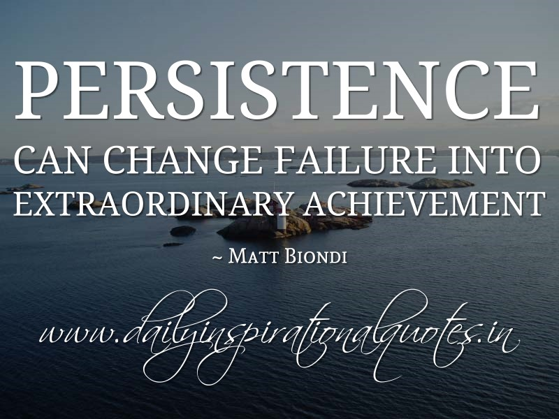 Persistence Motivational Quotes: Persistence Can Change Failure Into Extraordinary