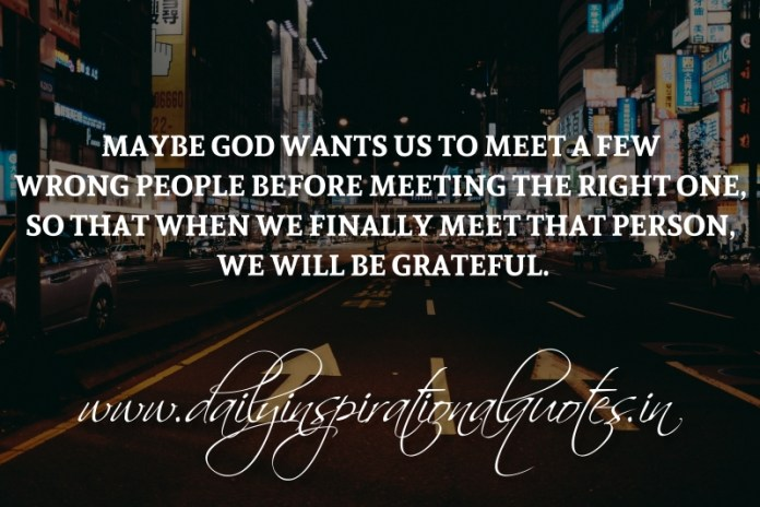 Maybe God Wants Us To Meet A Few Wrong People Before