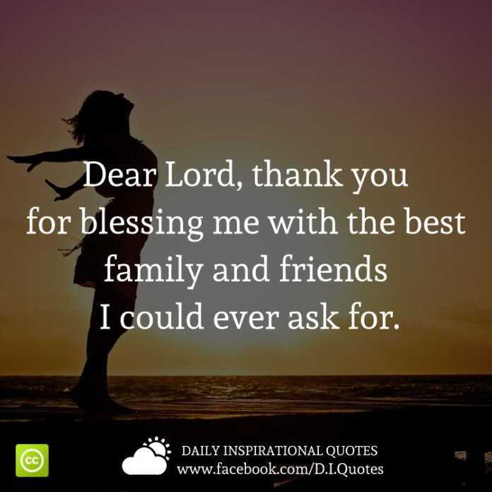Dear Lord, thank you for blessing me with the best family and friends I could ever ask for.