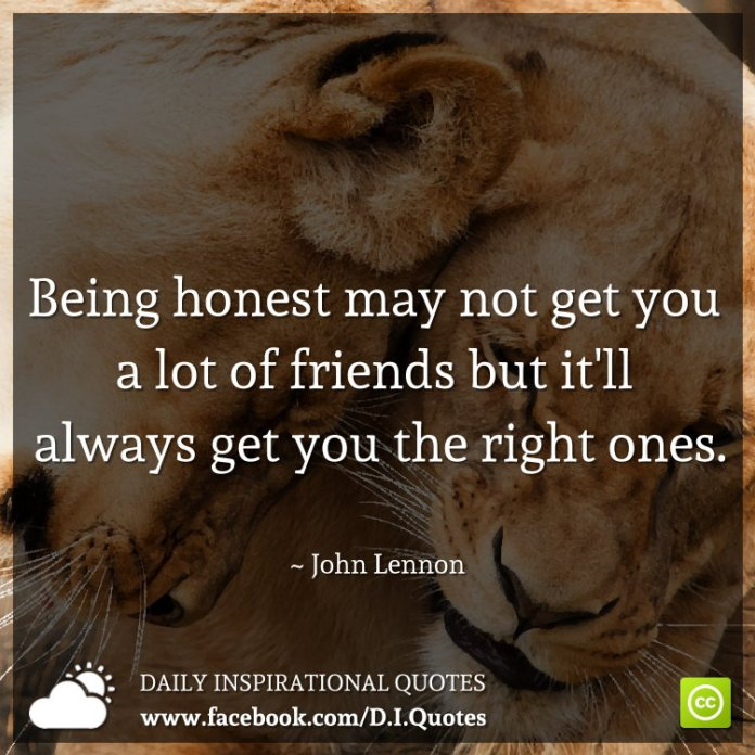 Being Honest May Not Get You A Lot Of Friends But Itll Always Get You