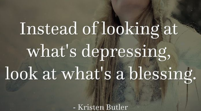 Instead of looking at what's depressing, look at what's a blessing. - Kristen Butler