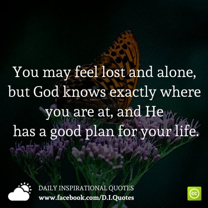 You May Feel Lost And Alone But God Knows Exactly Where You Are At