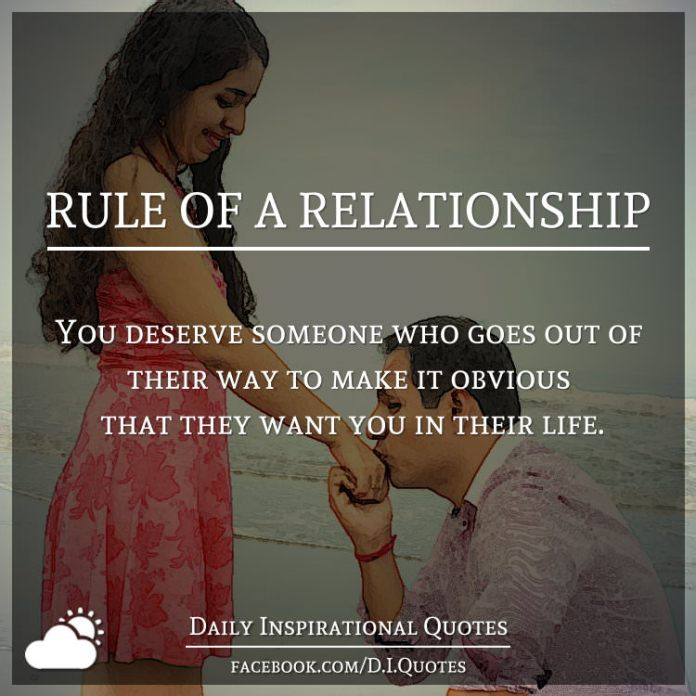 RULE OF A RELATIONSHIP, You deserve someone who goes out of their way to make it obvious that they want you in their life.