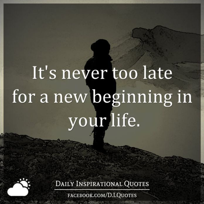 It S Never Too Late For A New Beginning In Your Life