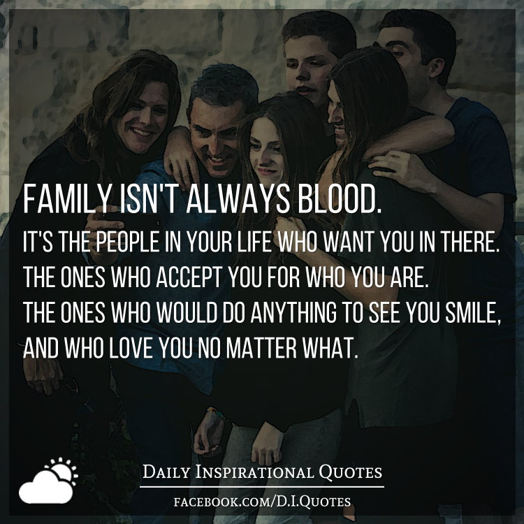 I Want To See You Smile Quotes: Family Isn't Always Blood. It's The People In Your Life