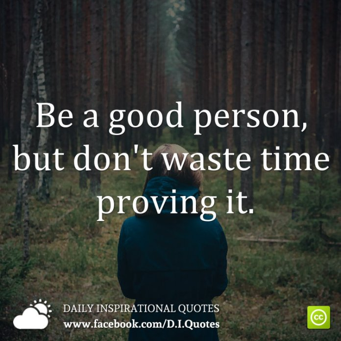 Be A Good Person But Dont Waste Time Proving It