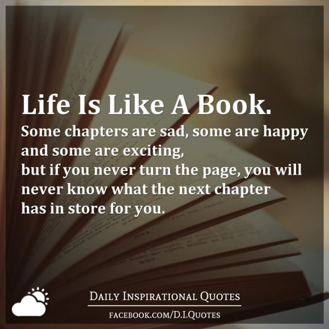 Life Is Like A Book. Some Chapters Are Sad, Some Are Happy